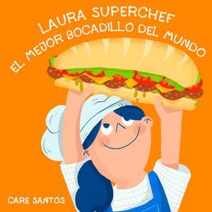 «Laura Superchef: El mejor bocadillo del mundo» by Care Santos