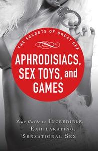 «Aphrodisiacs, Sex Toys, and Games» by Adams Media