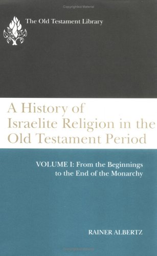 A History of Israelite Religion in the Old Testament Period, Vol. 1: From the Beginnings to the End of the Monarchy