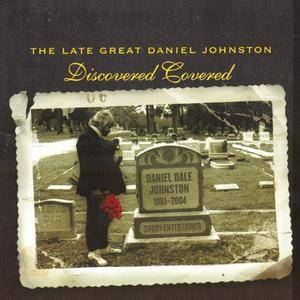 VA - The Late Great Daniel Johnston: Discovered Covered (2004)