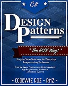 C#: Design Patterns: The Easy Way Standard Solutions for Everyday Programming Problems