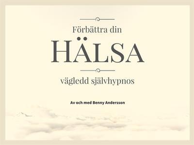 «Förbättra DIN hälsa - vägledd självhypnos» by Benny Andersson