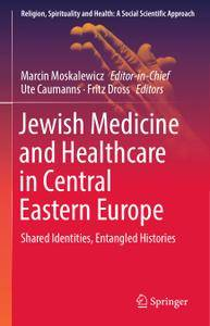Jewish Medicine and Healthcare in Central Eastern Europe: Shared Identities, Entangled Histories (Repost)