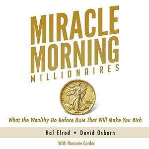 Miracle Morning Millionaires: What the Wealthy Do Before 8AM That Will Make You Rich (Audiobook)