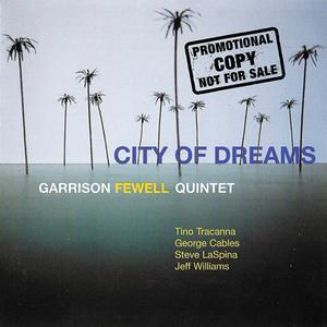 Garrison Fewell Quintet - City Of Dreams (2001)