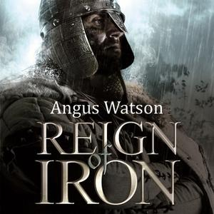 «Reign of Iron» by Angus Watson