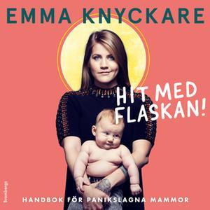 «Hit med flaskan - Handbok för panikslagna mammor» by Emma Knyckare