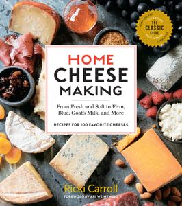 Home Cheese Making: From Fresh and Soft to Firm, Blue, Goat's Milk, and More; Recipes for 100 Favorite Cheeses, 4th Edition