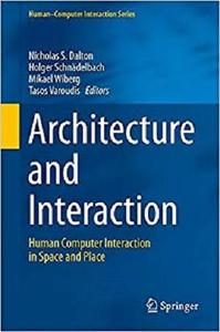Architecture and Interaction: Human Computer Interaction in Space and Place (Human-Computer Interaction Series) [Repost]