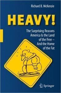 Heavy! The Surprising Reasons America Is the Land of the Free - And the Home of the Fat