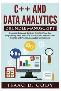 C++ and Data Analytics 2 Bundle Manuscript Essential Beginners Guide on Enriching Your C++ Programming Skills