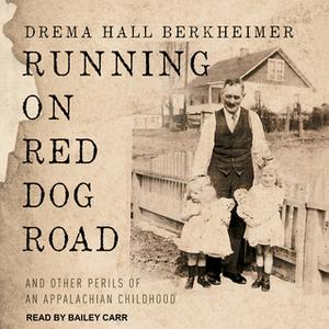 «Running on Red Dog Road: And Other Perils of an Appalachian Childhood» by Drema Hall Berkheimer