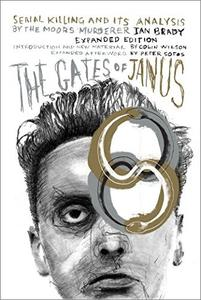 The Gates of Janus: Serial Killing and Its Analysis by the Moors Murderer Ian Brady, 2nd Expanded Edition