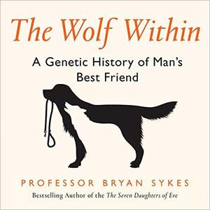The Wolf Within: A Genetic History of Man's Best Friend [Audiobook]