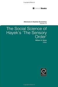The Social Science of Hayek's the Sensory Order (Advances in Austrian Economics) (Repost)