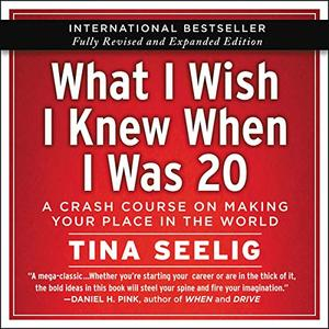 What I Wish I Knew When I Was 20 - 10th Anniversary Edition: A Crash Course on Making Your Place in the World [Audiobook]