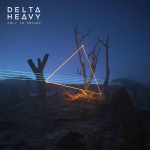 Delta Heavy - Only In Dreams (2019)