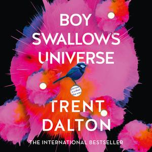 «Boy Swallows Universe» by Trent Dalton