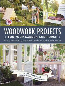 Woodwork Projects for Your Garden and Porch: Simple, Functional, and Rustic Décor You Can Build Yourself (repost)