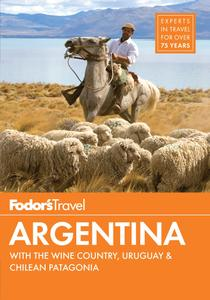 Fodor's Argentina: with the Wine Country, Uruguay & Chilean Patagonia (Full-color Travel Guide), 8th Edition
