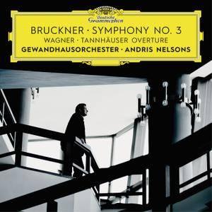 Andris Nelsons & Gewandhausorchester Leipzig - Bruckner: Symphony No. 3 / Wagner: Tannhäuser Overture (Live) (2017)
