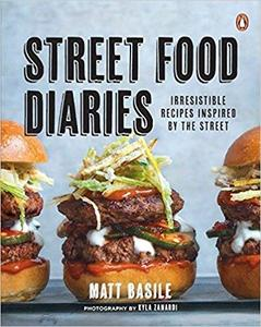 Street Food Diaries: Irresistible Recipes Inspired By The Street