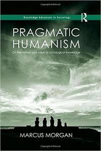 Pragmatic Humanism: On the Nature and Value of Sociological Knowledge (repost)