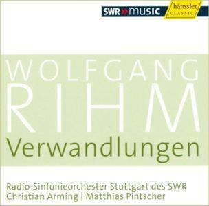 RSO Stuttgart des SWR, Christian Arming, Matthias Pintscher - Wolfgang Rihm: Verwandlungen (2010) [Rihm-Edition, Volume 5]