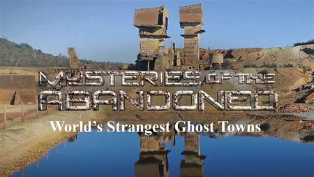 Sci. Ch. - Mysteries of the Abandoned: World's Strangest Ghost Towns (2019)