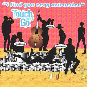 Touch & Go - I Find You Very Attractive (1999)