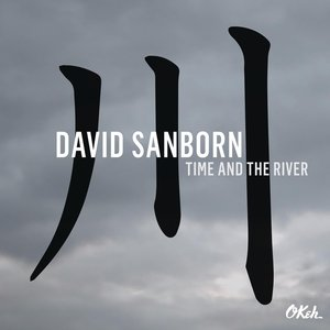 David Sanborn - Time And The River (2015) [Official Digital Download 24/88]