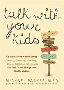 Talk With Your Kids: Conversations About Ethics – Honesty, Friendship, Sensitivity, Fairness, Dedication, Individualit (Repost)