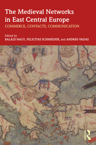 The Medieval Networks in East Central Europe : Commerce, Contacts, Communication