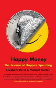 «Happy Money: The Science of Happier Spending» by Michael Norton,Elizabeth Dunn
