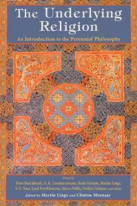 The Underlying Religion: An Introduction to the Perennial Philosophy