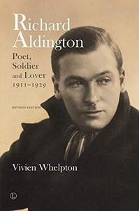 Richard Aldington: Poet, Soldier and Lover 1911-1929, 2nd Edition