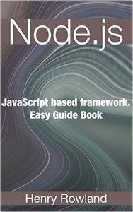 Node.js: JavaScript based framework. Easy Guide Book