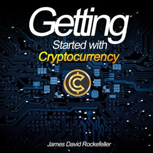 «Getting Started with Cryptocurrency» by James David Rockefeller