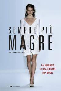 Victoire Dauxerre - Sempre più magre. La denuncia di una giovane top model