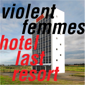 Violent Femmes - Hotel Last Resort (2019)