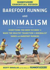 Runner's World Essential Guides: Barefoot Running and Minimalism: Everything You Need to Know to Make the Healthy Transition...