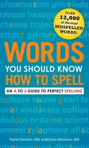 «Words You Should Know How to Spell: An A to Z Guide to Perfect Spelling» by David Hatcher,Jane Mallison