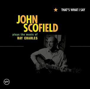 John Scofield - That's What I Say: John Scofield Plays The Music Of Ray Charles (2005)