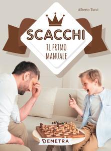 Alberto Turci - Scacchi. Il primo manuale