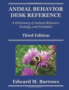 Animal Behavior Desk Reference: A Dictionary of Animal Behavior, Ecology, and Evolution, Third Edition (repost)