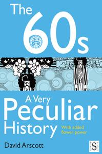 «The 60s, A Very Peculiar History» by David Arscott