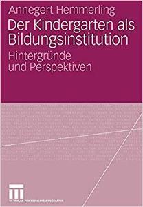Der Kindergarten als Bildungsinstitution: Hintergründe und Perspektiven (Repost)