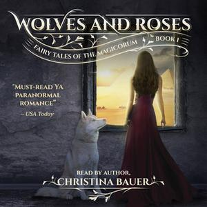 «Fairy Tales of the Magicorum: Wolves And Roses (Book #1)» by Christina Bauer