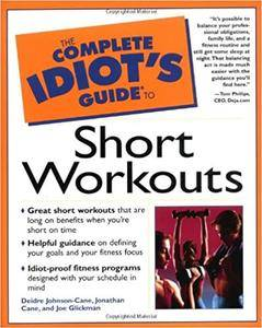 The Complete Idiot's Guide to Short Workouts (Repost)