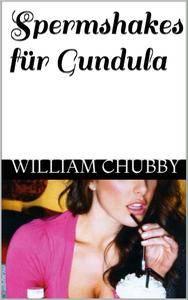 William Chubby - Spermshakes für Gundula